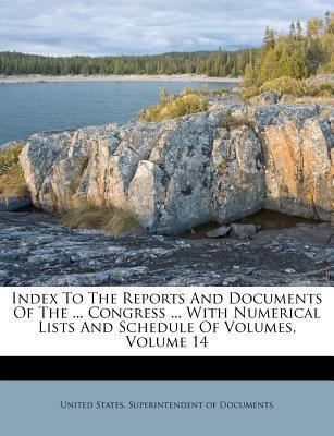 Index to the Reports and Documents of the ... Congress ... with Numerical Lists and Schedule of Volumes, Volume 14