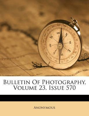 Bulletin of Photography, Volume 23, Issue 570