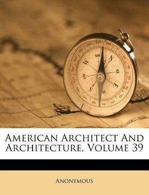 American Architect and Architecture, Volume 39