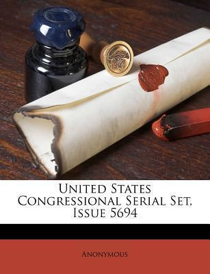 United States Congressional Serial Set, Issue 5694