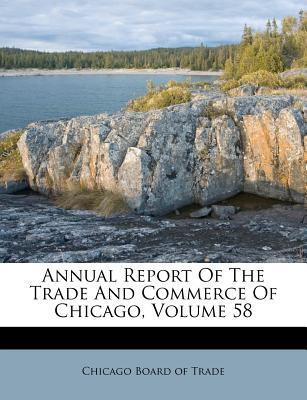 Annual Report of the Trade and Commerce of Chicago, Volume 58