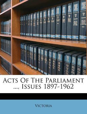 Acts of the Parliament ..., Issues 1897-1962