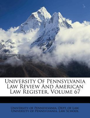 University of Pennsylvania Law Review and American Law Register, Volume 67