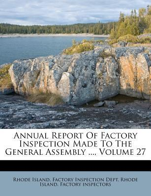 Annual Report of Factory Inspection Made to the General Assembly ..., Volume 27