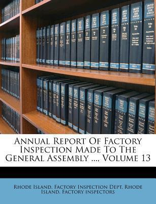 Annual Report of Factory Inspection Made to the General Assembly ..., Volume 13
