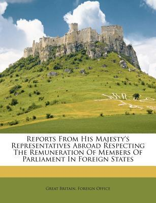 Reports from His Majesty's Representatives Abroad Respecting the Remuneration of Members of Parliament in Foreign States