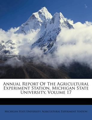Annual Report of the Agricultural Experiment Station, Michigan State University, Volume 17