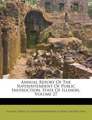 Annual Report of the Superintendent of Public Instruction, State of Illinois, Volume 27
