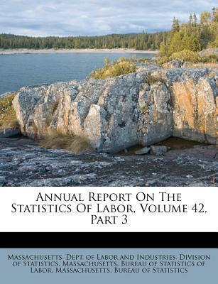 Annual Report on the Statistics of Labor, Volume 42, Part 3