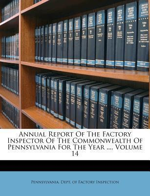 Annual Report of the Factory Inspector of the Commonwealth of Pennsylvania for the Year ..., Volume 14