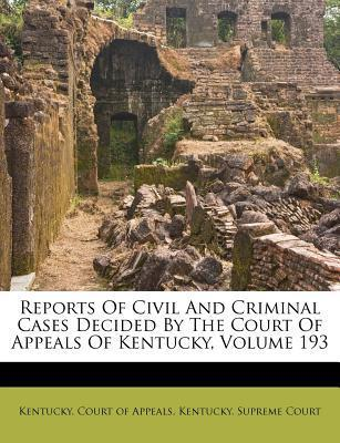 Reports of Civil and Criminal Cases Decided by the Court of Appeals of Kentucky, Volume 193