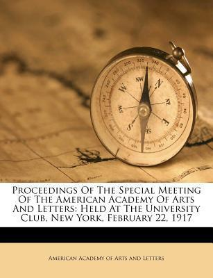 Proceedings of the Special Meeting of the American Academy of Arts and Letters
