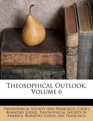 Theosophical Outlook, Volume 6