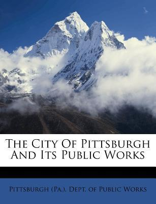 The City of Pittsburgh and Its Public Works