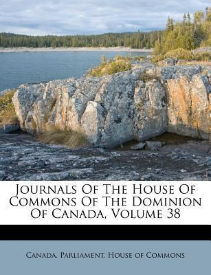 Journals of the House of Commons of the Dominion of Canada, Volume 38