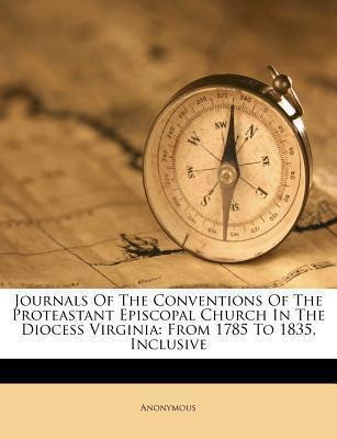 Journals of the Conventions of the Proteastant Episcopal Church in the Diocess Virginia