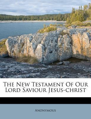 The New Testament of Our Lord Saviour Jesus-Christ