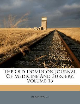 The Old Dominion Journal of Medicine and Surgery, Volume 15