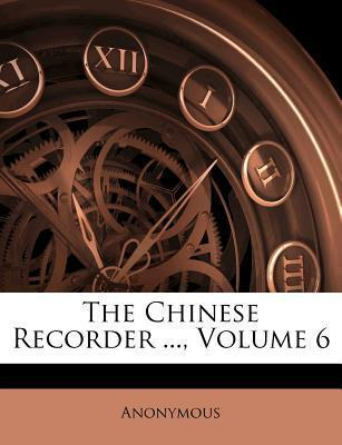 The Chinese Recorder ..., Volume 6