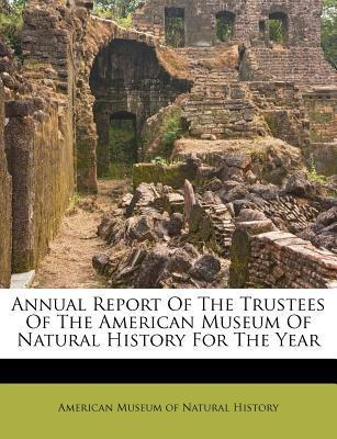 Annual Report of the Trustees of the American Museum of Natural History for the Year