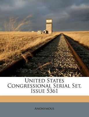 United States Congressional Serial Set, Issue 5361