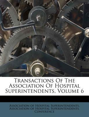 Transactions of the Association of Hospital Superintendents, Volume 6