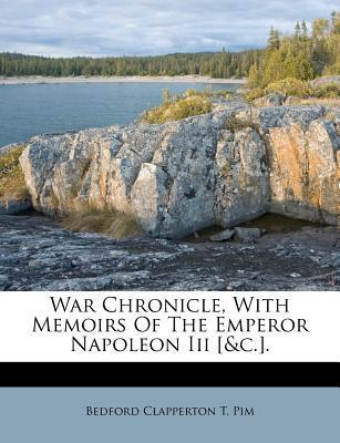 War Chronicle, with Memoirs of the Emperor Napoleon III [&C.].