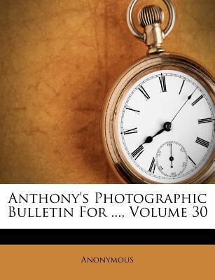 Anthony's Photographic Bulletin for ..., Volume 30