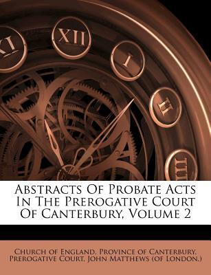 Abstracts of Probate Acts in the Prerogative Court of Canterbury, Volume 2
