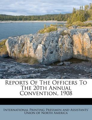 Reports of the Officers to the 20th Annual Convention, 1908