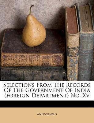 Selections from the Records of the Government of India (Foreign Department) No. XV