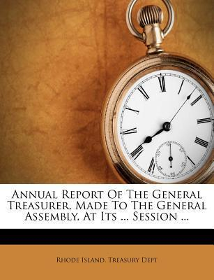 Annual Report of the General Treasurer, Made to the General Assembly, at Its ... Session ...