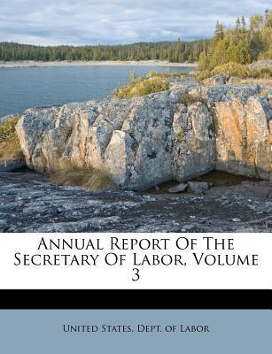 Annual Report of the Secretary of Labor, Volume 3