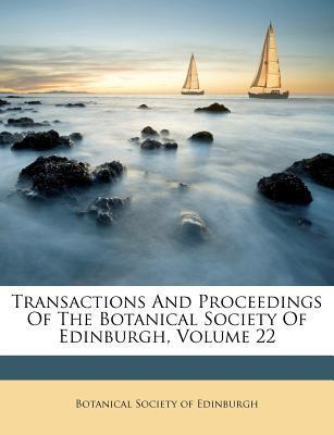 Transactions and Proceedings of the Botanical Society of Edinburgh, Volume 22