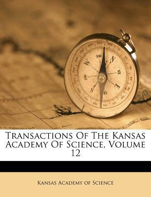 Transactions of the Kansas Academy of Science, Volume 12