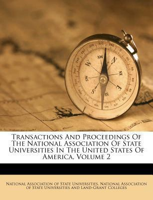 Transactions and Proceedings of the National Association of State Universities in the United States of America, Volume 2