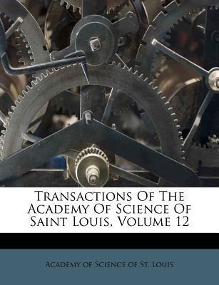Transactions of the Academy of Science of Saint Louis, Volume 12