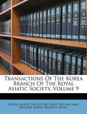Transactions of the Korea Branch of the Royal Asiatic Society, Volume 9
