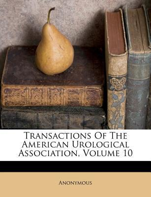 Transactions of the American Urological Association, Volume 10
