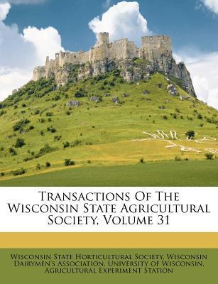 Transactions of the Wisconsin State Agricultural Society, Volume 31