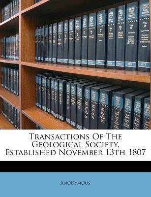 Transactions of the Geological Society, Established November 13th 1807