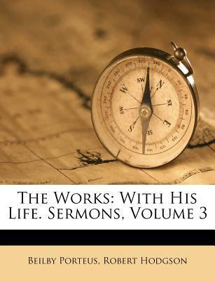 The Works : With His Life. Sermons, Volume 3