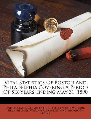 Vital Statistics of Boston and Philadelphia Covering a Period of Six Years Ending May 31, 1890