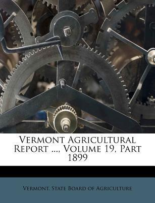 Vermont Agricultural Report ..., Volume 19, Part 1899