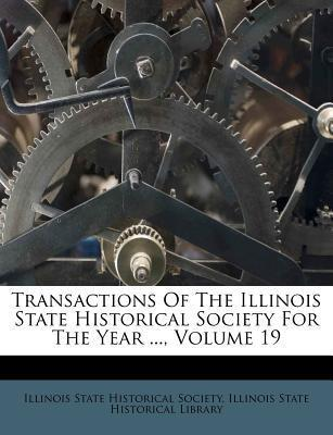 Transactions of the Illinois State Historical Society for the Year ..., Volume 19