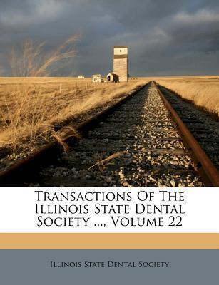 Transactions of the Illinois State Dental Society ..., Volume 22