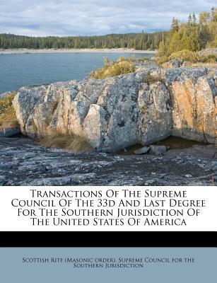 Transactions of the Supreme Council of the 33d and Last Degree for the Southern Jurisdiction of the United States of America