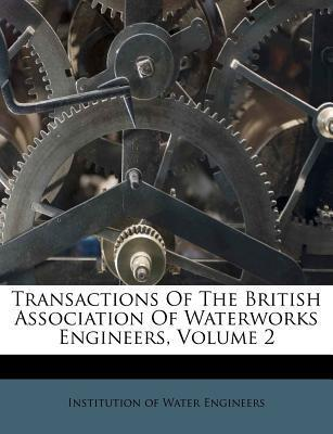 Transactions of the British Association of Waterworks Engineers, Volume 2