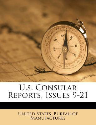 U.S. Consular Reports, Issues 9-21