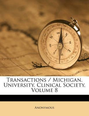 Transactions / Michigan. University. Clinical Society, Volume 8